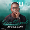 [GOSPEL + LYRICS]: Ayuba Sani - Yesu Nagode (Jesus Thank You)