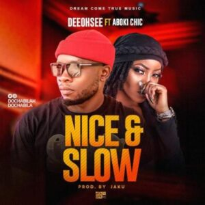 DeeOhsee Ft. Aboki Chic – Nice & Slow (Audio Mp3) Download