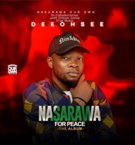 Deeohsee - Nasarawa For Peace {FULL ALBUM} MP3 DOWNLOAD