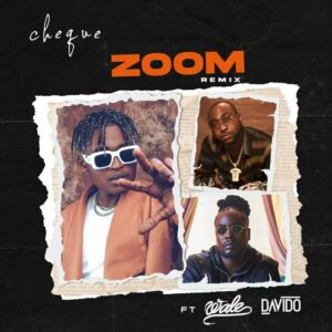 Cheque - Zoom (Remix) Ft. Davido x Wale MP3 DOWNLOAD