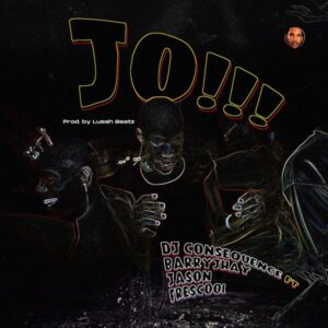 DJ Consequence Ft. Barry Jhay x Jason & Frescool – Jo (Dance) MP3 DOWNLOAD