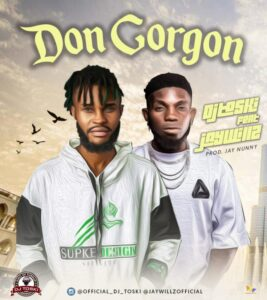 DJ Toski Ft. Jaywillz – Don Gorgon MP3 DOWNLOAD