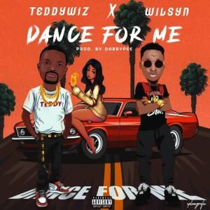 TeddyWiz Ft. Wilsyn – Dance For Me (Prod. By DarryPee) MP3 DOWNLOAD