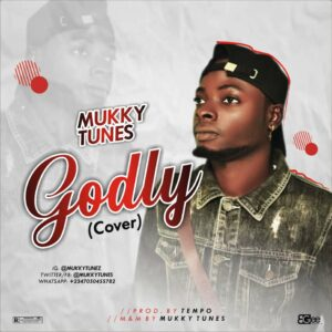 Mukky Tunes - Godly (Cover) MP3 DOWNLOAD