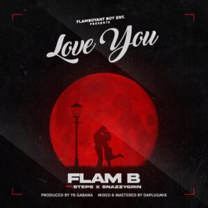 Flam B Ft. Steps x Snazzygrin - Love You MP3 DOWNLOAD
