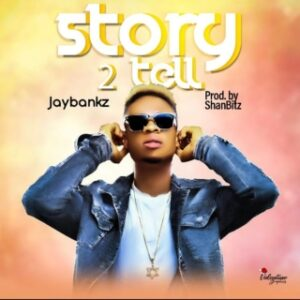 Jaybankz – Story 2 Tell MP3 DOWNLOAD