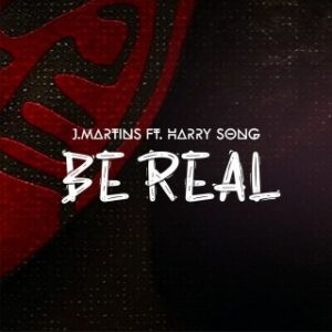 J-Martins Ft. Harrysong – Be Real MP3 DOWNLOAD