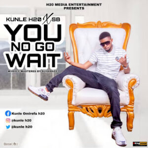 Kunle H2O - Ft. SBU - You No Go Wait MP3 DOWNLOAD