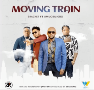 [MUSIC] Bracket Ft. Umu Obiligbo – Moving Train MP3 DOWNLOAD