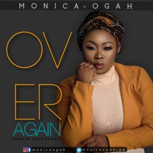 Monica Ogah – Over Again MP3 DOWNLOAD