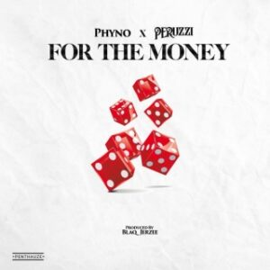 [MUSIC] Phyno Ft. Peruzzi – For The Money MP3 DOWNLOAD