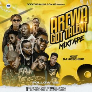 Arewa Got Talent Mixtape Vol.1 – Hosted By DJ Moschino MP3 DOWNLOAD