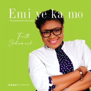 Faith Johnmark – Emi Ye Ka Mo Gospel MP3 Lyrics DOWNLOAD