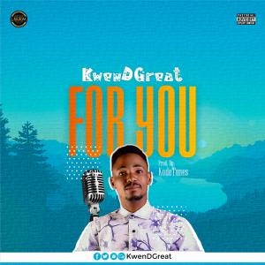 KwenDGreat – For You Gospel MP3 DOWNLOAD