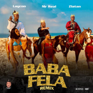 Mr Real – Baba Fela (Remix) Ft. Laycon x Zlatan MP3 DOWNLOAD
