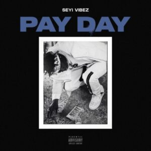 Seyi Vibez – Pay Day MP3 DOWNLOAD