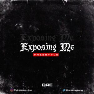 DRE – Exposing Me (Freestyle) MP3 DOWNLOAD