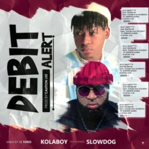 Kolaboy Ft. Slowdog – Debit Alert MP3 DOWNLOAD
