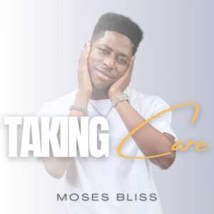 Moses Bliss - Taking Care GOSPEL MP3 DOWNLOAD