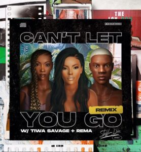 Stefflon Don Ft. Rema x Tiwa Savage – Can't Let You Go (Remix) MP3 DOWNLOAD