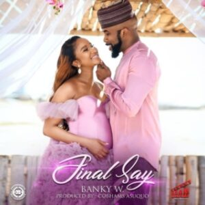 Banky W – Final Say AUDIO MP3 VIDEO MP4 DOWNLOAD