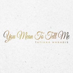Tatiana Manaois - You Mean To Tell Me MP3 DOWNLOAD