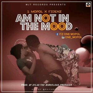 1Mopol Ft. Fidenz – Am Not In The Mood MP3 DOWNLOAD