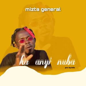 Mizta General – Ka Anyi Nuba MP3 DOWNLOAD