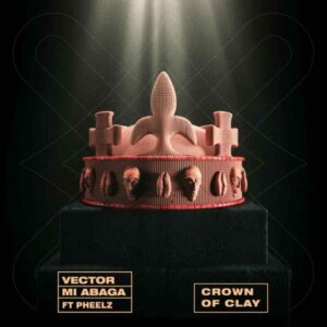 Vector Ft. M.I Abaga & Pheelz – Crown Of Clay MP3 DOWNLOAD