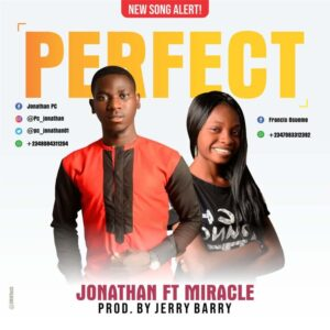 Jonathan Ft. Miracle – Perfect MP3 DOWNLOAD