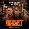 [MUSIC] Bash Neh Pha Ft. BOC Madaki - Bullet