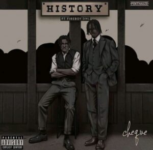 Cheque Ft. Fireboy DML - History MP3 DOWNLOAD