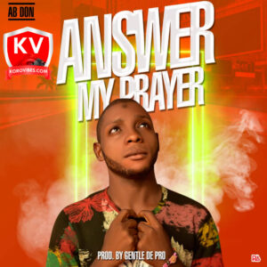 AB Don - Answer My Prayer (Prod. By Gentle) MP3 DOWNLOAD