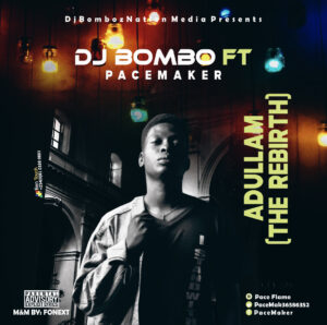 DJ Bombo Ft. PaceMaker – Adullam (The Rebirth) MP3 DOWNLOAD